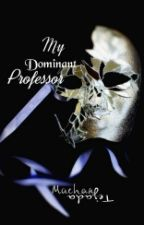 My Dominant Professor by Ma-chanTejada