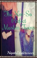 The Not-So Perfect Muslim Twins  by NiqabiUndercover