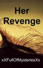 Her Revenge (Book 2 in Revenge series) by xXFullofMysteriesXx