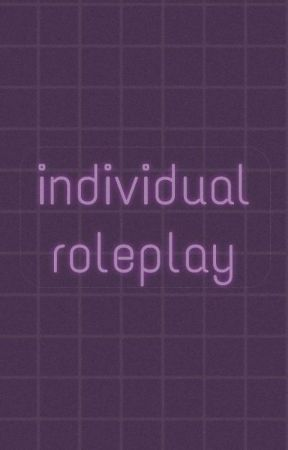 ❀ individual roleplay ❀ by dust-n-gold