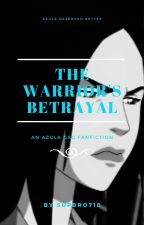 The Warrior's Betrayal (Azula gxg fanfic) by Supbro718