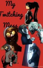 My Twitching Mess (Ticci-Toby love story) #Wattys2015 by Shipwrecked_Shipper