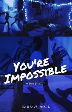 You're Impossible. by zariah_doll