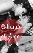 Odiando al amor #SerieChocolate(3) by CorazonMelon