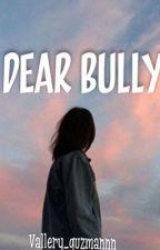 Dear bully {complete} by vallery_guzmannn
