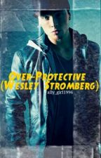 Over-Protected (Wesley Stromberg fanfiction) by beautifuldarkrose
