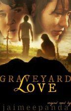 Graveyard Love *Being Rewritten* by jaimeepanda