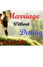 Marriage Without Dating by Jazzlee1988