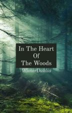 In The Heart Of The Woods by WinterDahlia