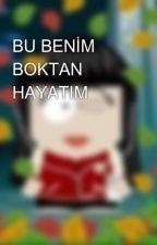 BU BENİM BOKTAN HAYATIM by frigg0