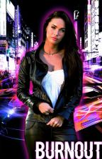 Burnout | Fast and Furious | Book 3 by BrunetteMarionette