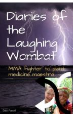 Diaries of The Laughing Wombat: from Mma fighter to plant medicine maestra by TheLaughingWombat