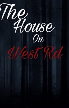 The House On West Road by aniyahcheywrites