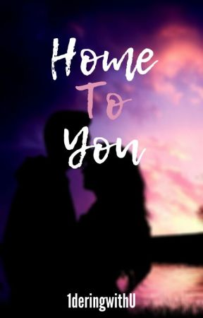 Home To You by 1deringwithU