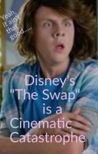 "Disney's ""The Swap"" is a Cinematic Catastrophe by Bell-Belle"