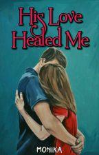 His Love Healed Me by Monika18_dz
