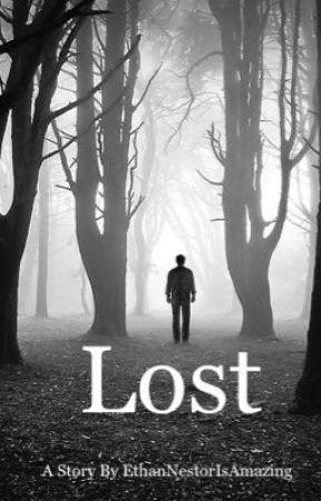 Lost  by EthanNestorisAmazing