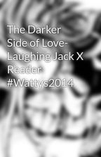 The Darker Side of Love- Laughing Jack X Reader #Wattys2014 by VilliansRule