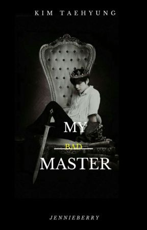 TAEHYUNG || MY BAD MASTER by jennieberry
