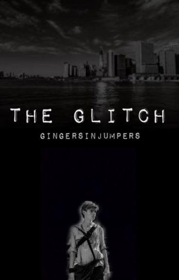 The Glitch (Newt || The Maze Runner Fanfiction)