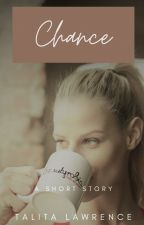 Chance [Completed Short Story] by TalitaLawrence