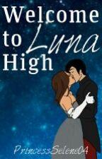 Welcome to Luna High by PrincessSelene04