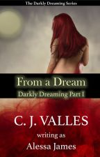 From a Dream (Darkly Dreaming Part I) by alessajwrites