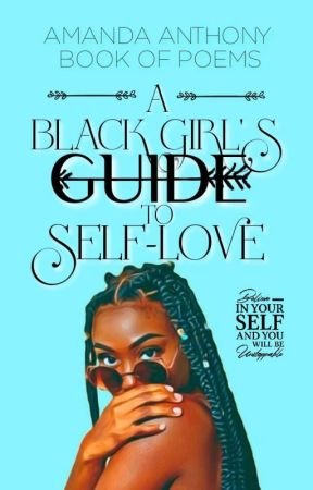 A Black Girl's Guide To Self-love by queenkie0