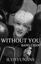 without you   bang chan by ilyhyunjins