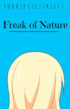 Freak of Nature (A Nalu Fanfiction!) by Yodaspellzskillz