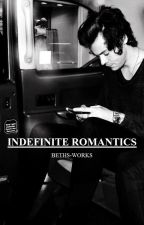 Indefinite Romantics // H.S by beths-works