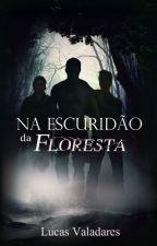 Na Escuridão da Floresta by valadareslucas