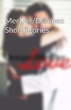 MerDer/Dempeo Short Stories by dempeomerderlove
