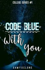 Code Blue With You ( College Series #1 ) by Samyxclone
