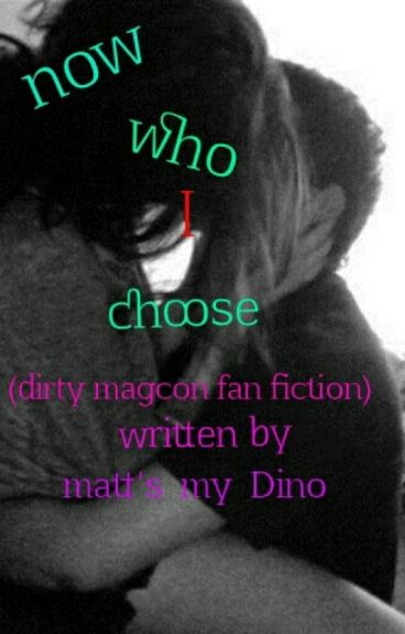 now how do i choose (dirty magcon fanfiction)