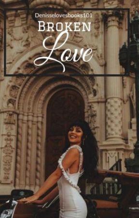 Broken Love  by denisselovesbooks101