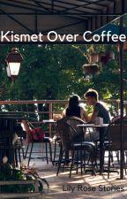 Kismet Over Coffee by torinesbitt46