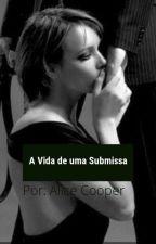A Vida De Uma Submissa by Ana__psm
