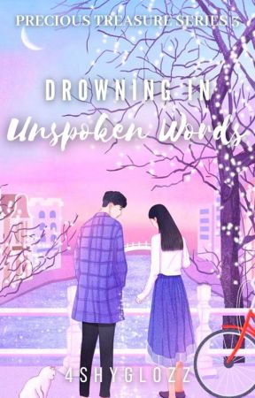 Drowning In Unspoken Words (Precious Treasure Series #3) by 4shyglozz