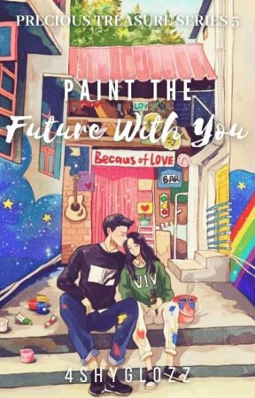 Paint The Future With You (Precious Treasure Series #5) by 4shyglozz