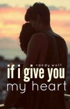 If I Give You My Heart by cwawesomegirl123