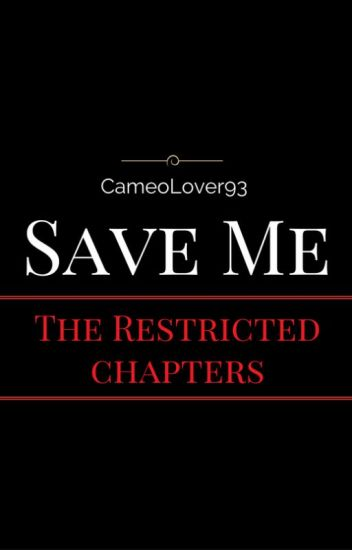 Save Me: The Restricted Chapters