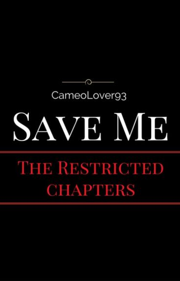 Save Me: The Restricted Chapters (Completed)