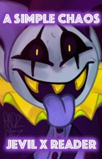 A Simple Chaos (JEVIL x READER) by JESTERCORE