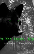 I'm Not Yours, Alpha GXG by xXFallen_EmpireXx
