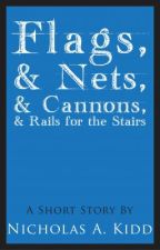 Flags, and Nets, and Cannons, and Rails for the Stairs (Watty Awards) by NicholasKidd