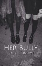 Her Bully ➝ Jack Gilinsky by aosxll