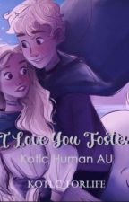 """""""I love you Foster""""- human AU by KOTLC_forlife"""