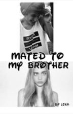 Mated To My Brother (ON HOLD) by wxnderlxndmoon
