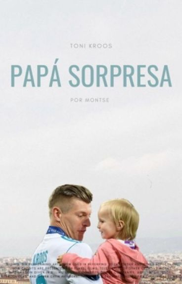 Papá sorpresa                                            (Toni Kroos)